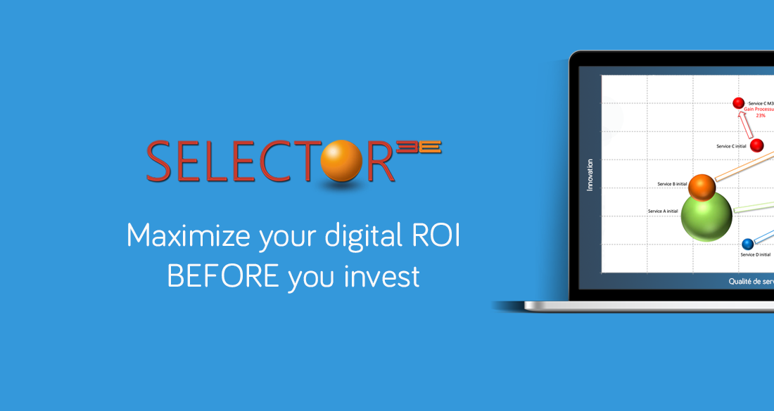 Selector 3E, the first solution for decision support which maximizes the ROI of your digital projects before putting them in place.
